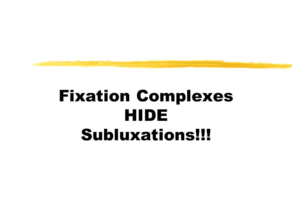 Fixation Complexes HIDE Subluxations!!!