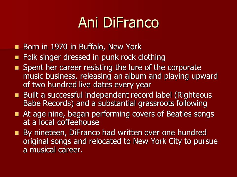 Ani DiFranco Born in 1970 in Buffalo, New York Born in 1970 in Buffalo, New York Folk singer dressed in punk rock clothing Folk singer dressed in punk
