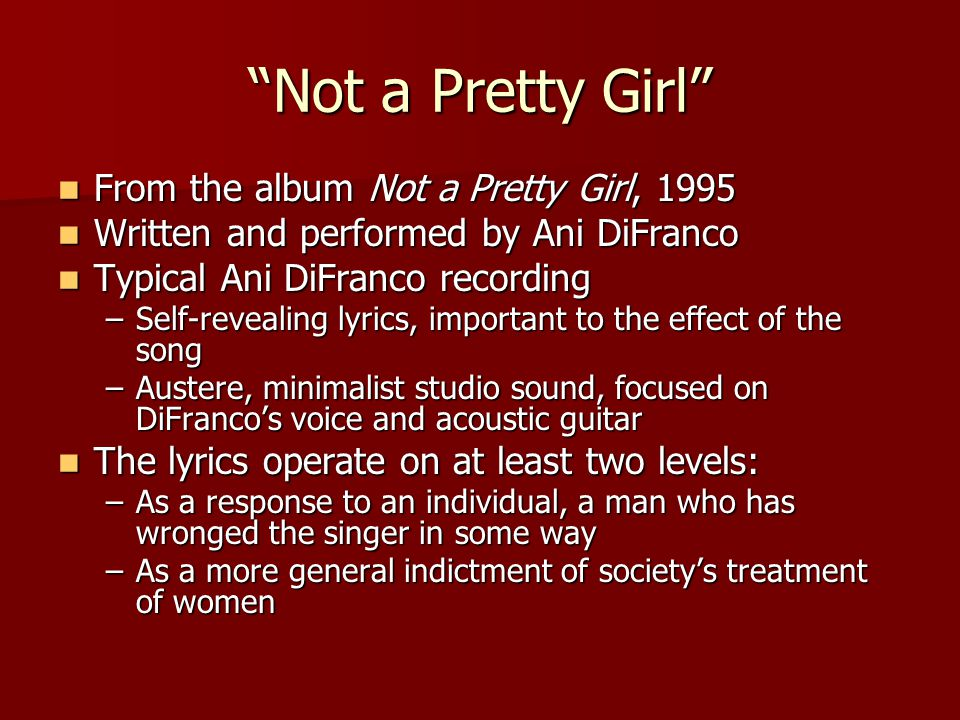 """Not a Pretty Girl"" From the album Not a Pretty Girl, 1995 From the album Not a Pretty Girl, 1995 Written and performed by Ani DiFranco Written and pe"