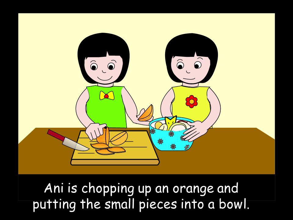 Ani is chopping up an orange and putting the small pieces into a bowl.