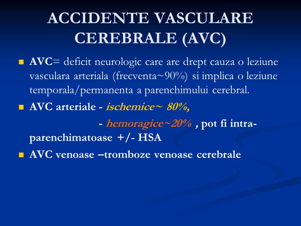 AVC Ischemie arteriala : 80% Occluzia vaselor mari 15-40% Emboli cardiaci 15-30% Infarct lacunar al v.