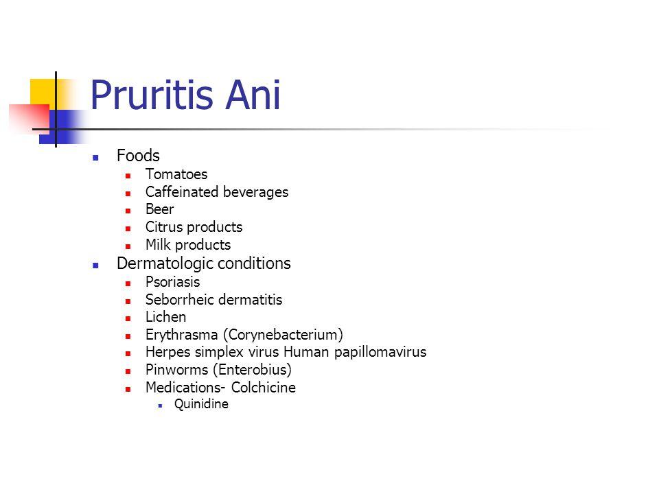 Pruritis Ani Foods Tomatoes Caffeinated beverages Beer Citrus products Milk products Dermatologic conditions Psoriasis Seborrheic dermatitis Lichen Er