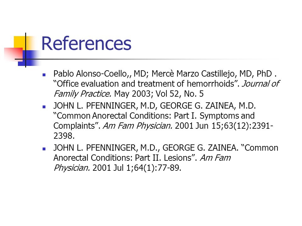 """References Pablo Alonso-Coello,, MD; Mercè Marzo Castillejo, MD, PhD. """"Office evaluation and treatment of hemorrhoids"""". Journal of Family Practice. Ma"""
