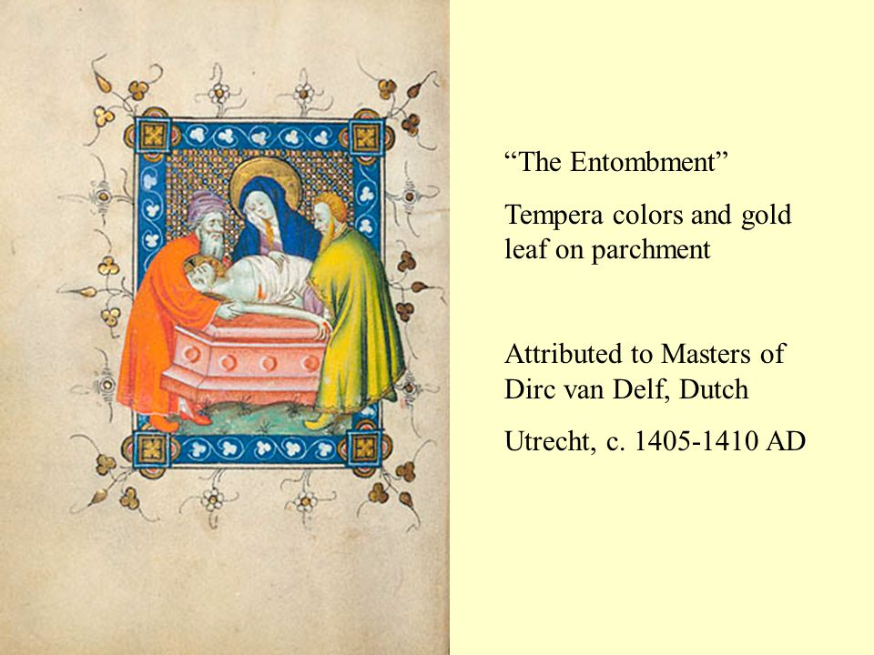 The Entombment Tempera colors and gold leaf on parchment Attributed to Masters of Dirc van Delf, Dutch Utrecht, c.