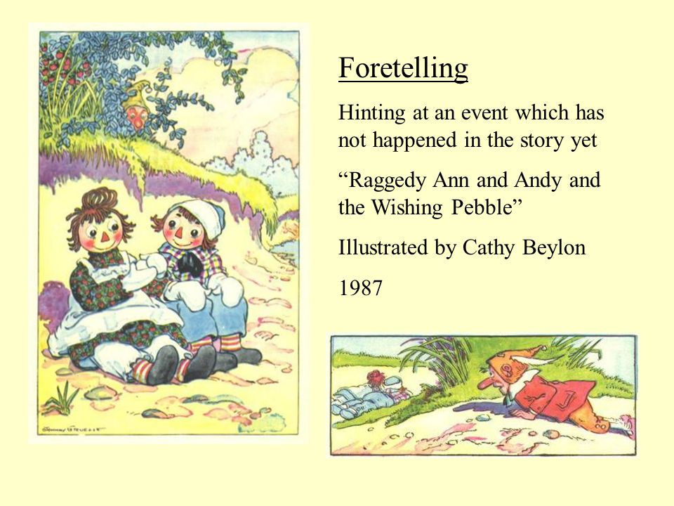 Foretelling Hinting at an event which has not happened in the story yet Raggedy Ann and Andy and the Wishing Pebble Illustrated by Cathy Beylon 1987