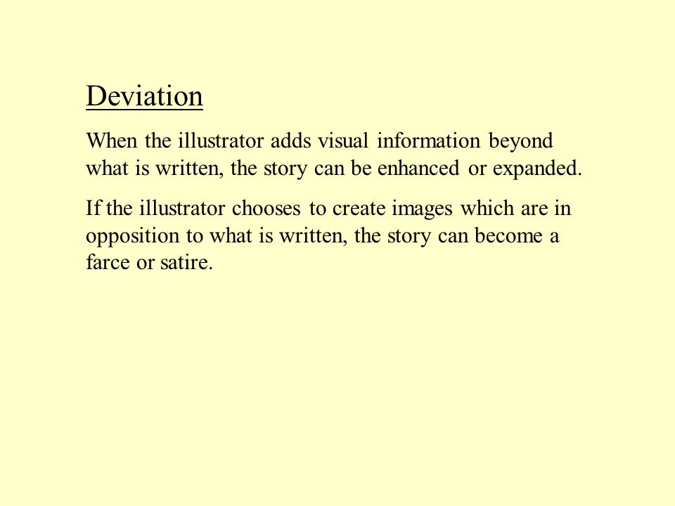 Deviation When the illustrator adds visual information beyond what is written, the story can be enhanced or expanded.