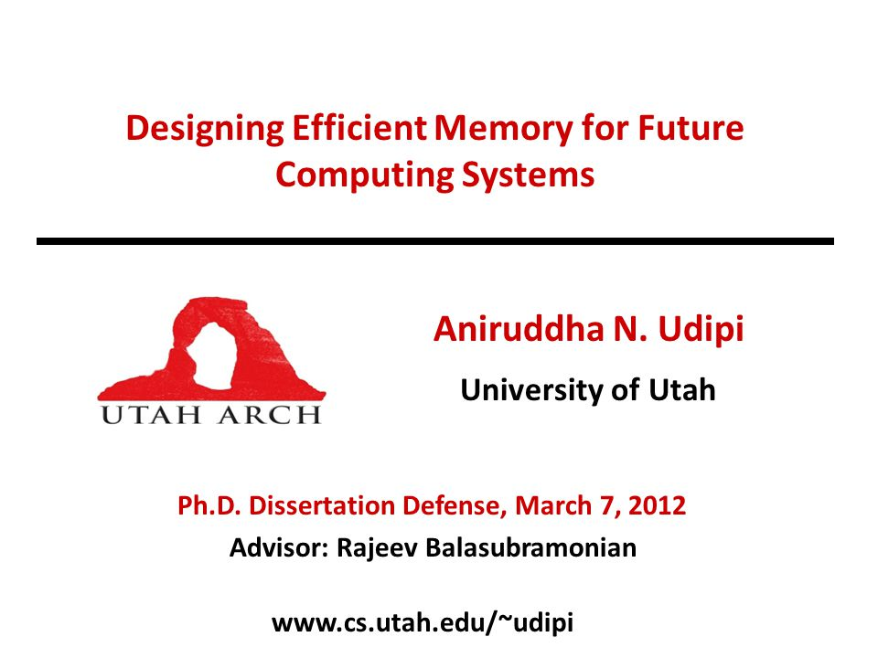 www.cs.utah.edu/~udipi Designing Efficient Memory for Future Computing Systems Aniruddha N.