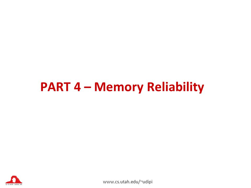 www.cs.utah.edu/~udipi PART 4 – Memory Reliability