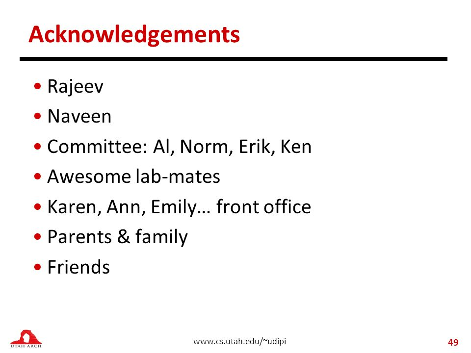 www.cs.utah.edu/~udipi Acknowledgements Rajeev Naveen Committee: Al, Norm, Erik, Ken Awesome lab-mates Karen, Ann, Emily… front office Parents & family Friends 49