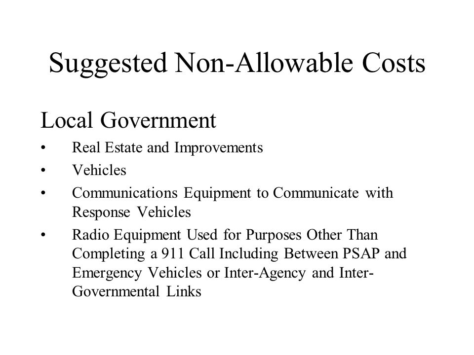 Suggested Non-Allowable Costs Local Government Real Estate and Improvements Vehicles Communications Equipment to Communicate with Response Vehicles Ra