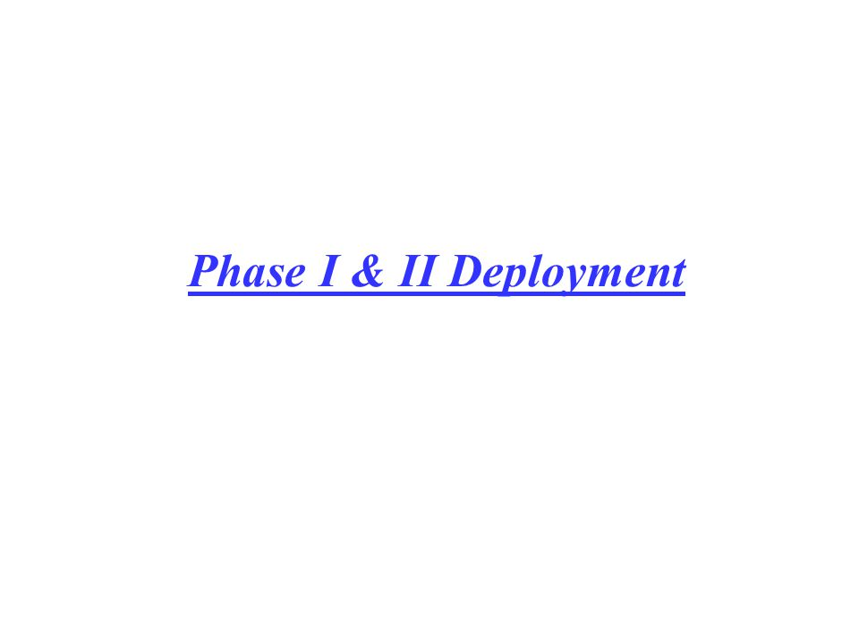Phase I & II Deployment