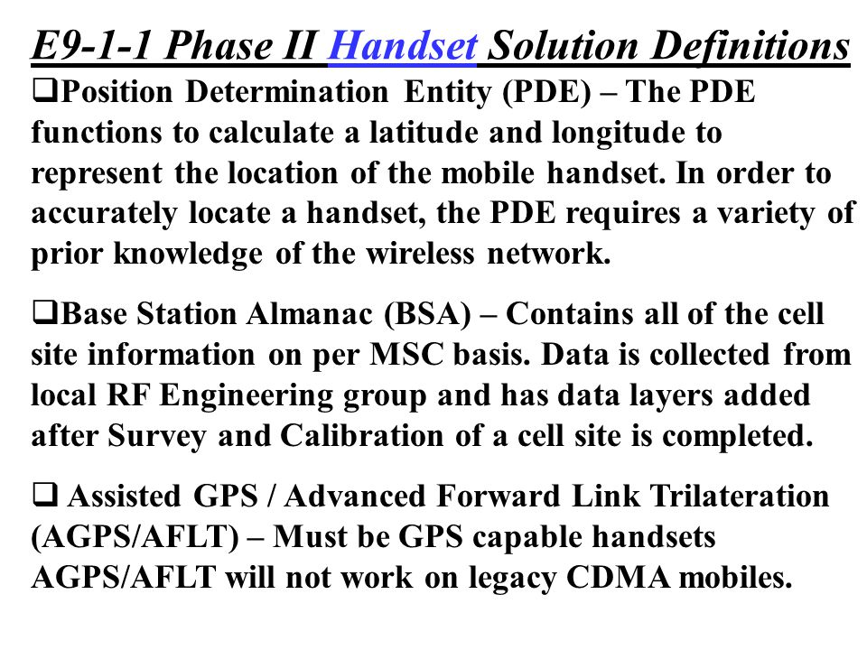  Position Determination Entity (PDE) – The PDE functions to calculate a latitude and longitude to represent the location of the mobile handset. In or