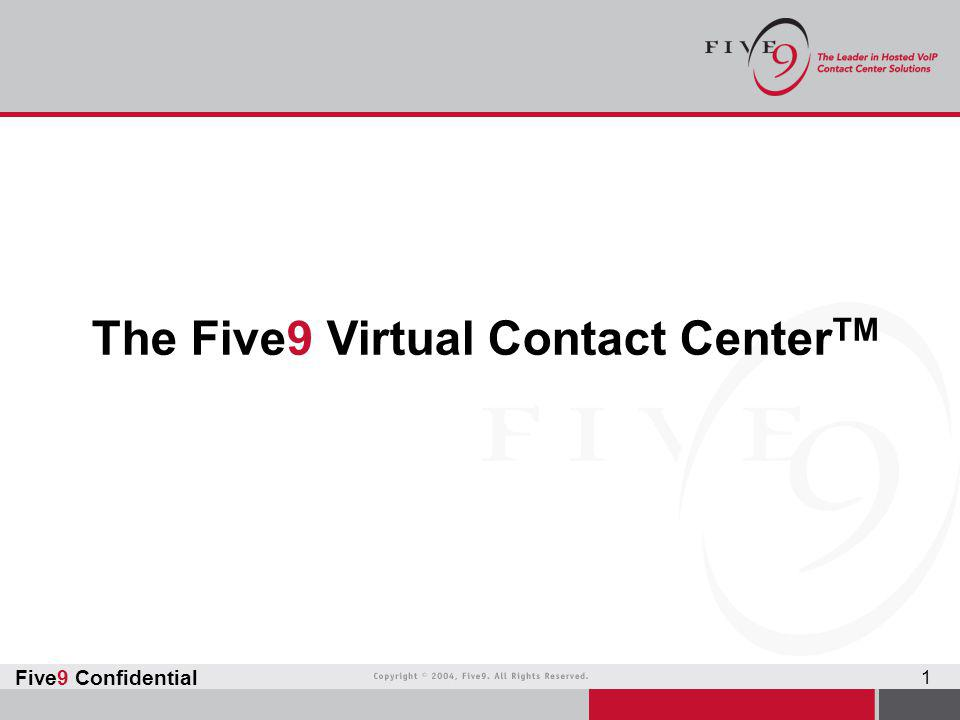 Five9 Confidential 1 The Five9 Virtual Contact Center TM