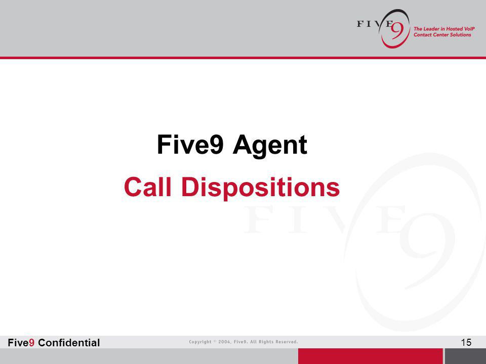 Five9 Confidential 15 Five9 Agent Call Dispositions