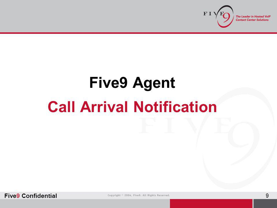 Five9 Confidential 9 Five9 Agent Call Arrival Notification
