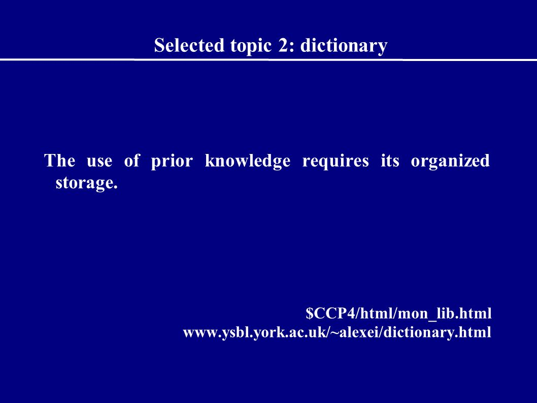 Selected topic 2: dictionary The use of prior knowledge requires its organized storage.