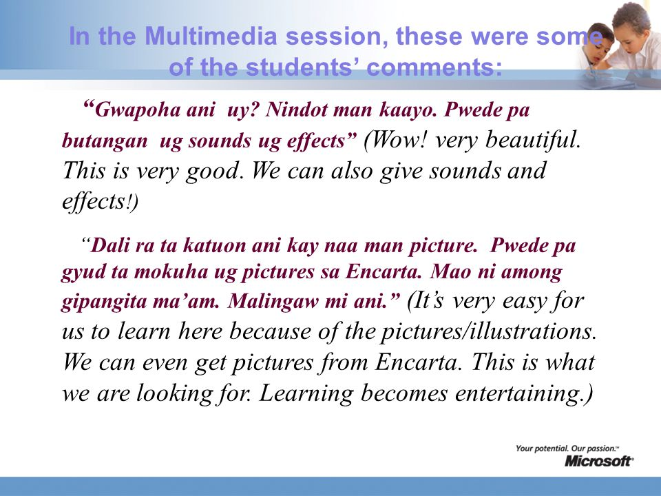 In the Multimedia session, these were some of the students' comments: Gwapoha ani uy.