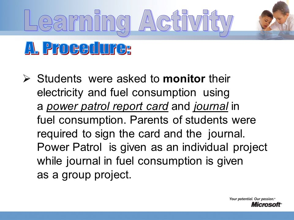  Students were asked to monitor their electricity and fuel consumption using a power patrol report card and journal in fuel consumption.