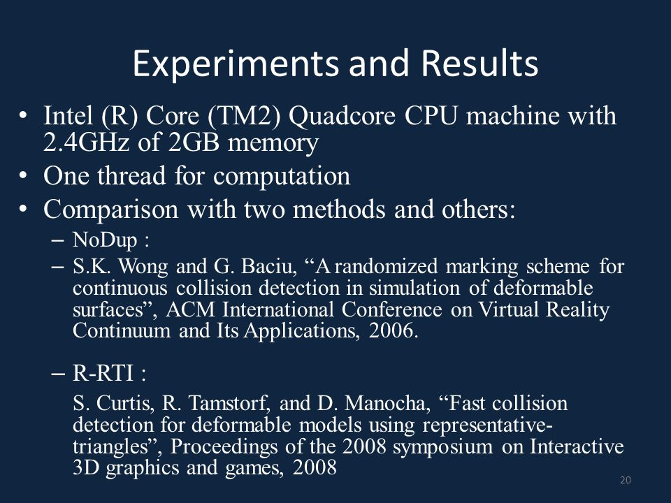 Experiments and Results Intel (R) Core (TM2) Quadcore CPU machine with 2.4GHz of 2GB memory One thread for computation Comparison with two methods and