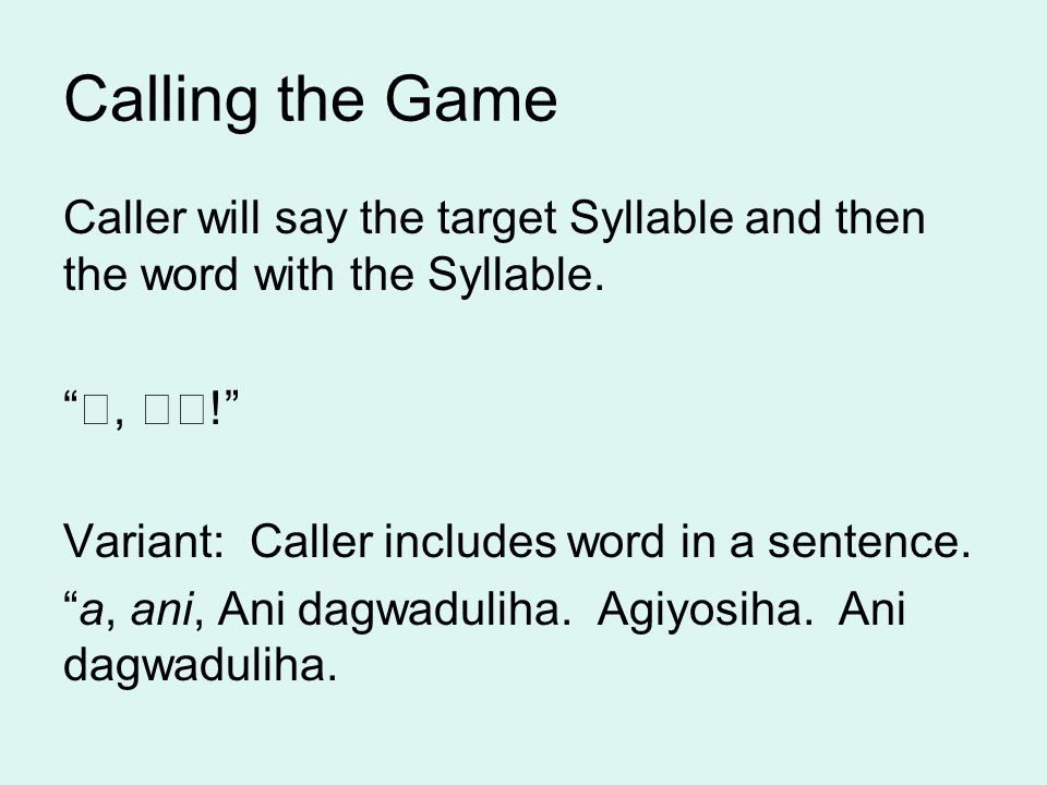 Calling the Game Caller will say the target Syllable and then the word with the Syllable.