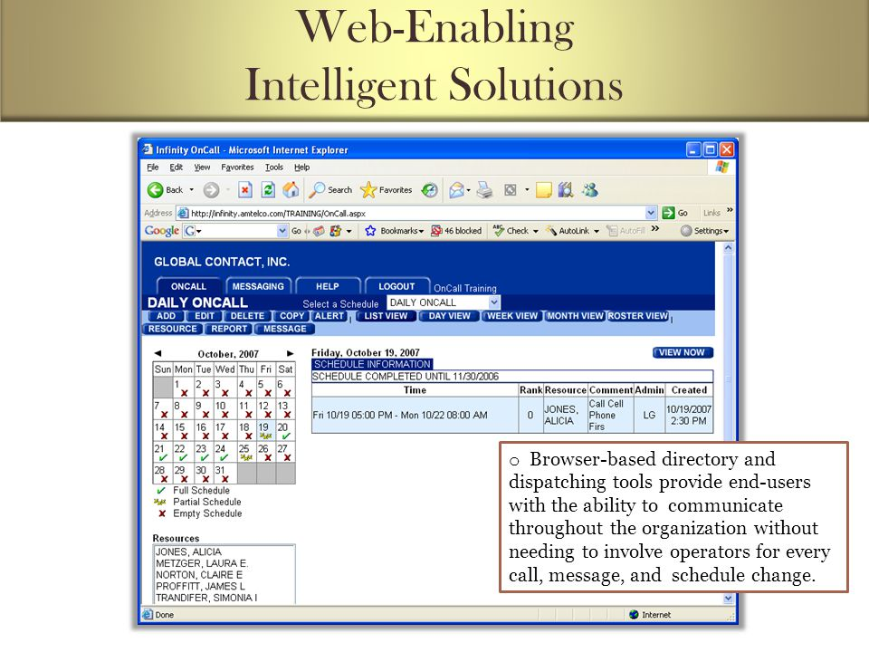 Web-Enabling Intelligent Solutions o Browser-based directory and dispatching tools provide end-users with the ability to communicate throughout the organization without needing to involve operators for every call, message, and schedule change.
