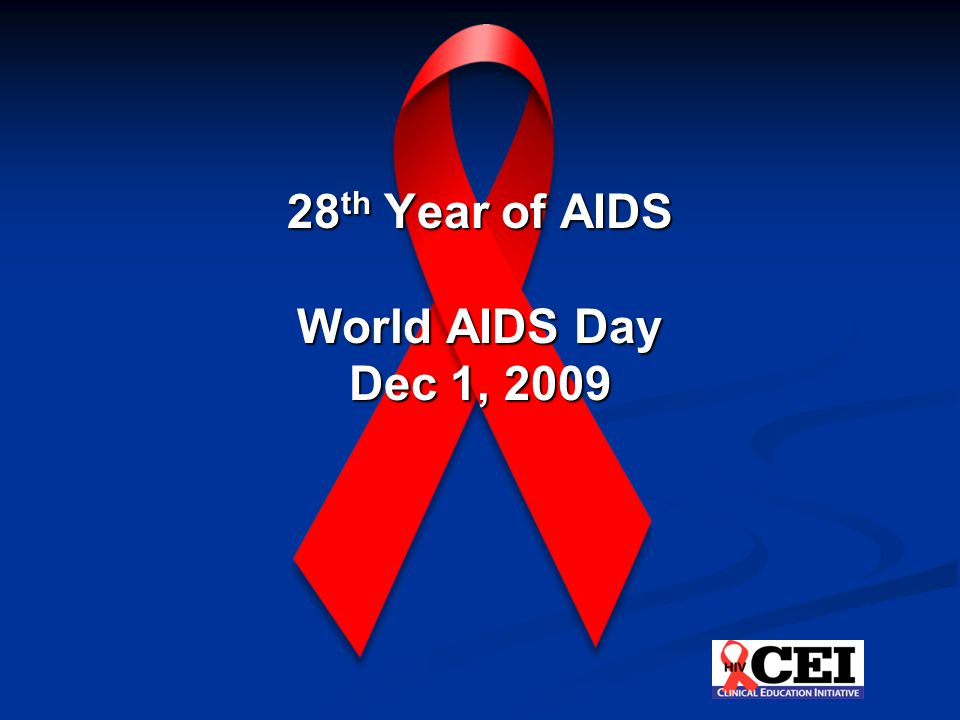 28 th Year of AIDS World AIDS Day Dec 1, 2009