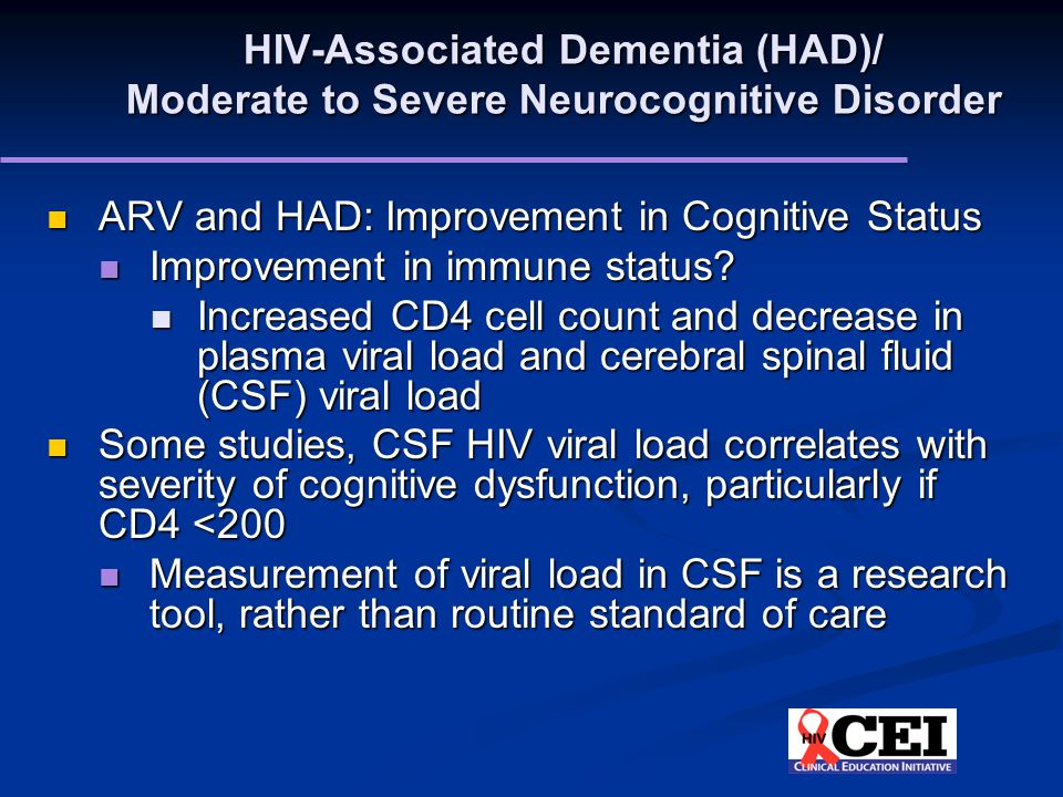 HIV-Associated Dementia (HAD)/ Moderate to Severe Neurocognitive Disorder ARV and HAD: Improvement in Cognitive Status ARV and HAD: Improvement in Cognitive Status Improvement in immune status.