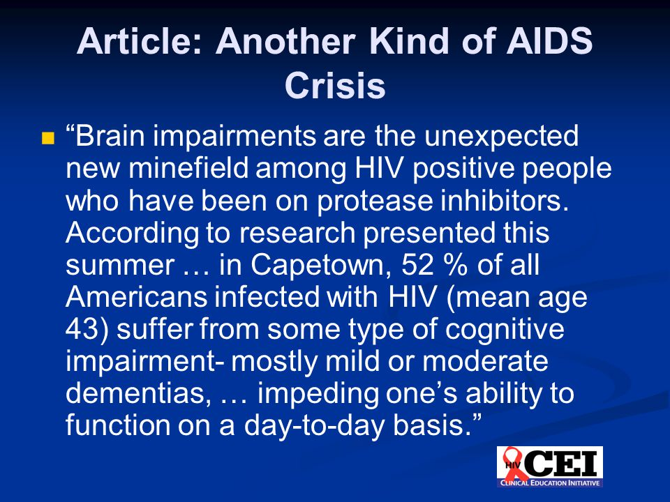Article: Another Kind of AIDS Crisis Brain impairments are the unexpected new minefield among HIV positive people who have been on protease inhibitors.