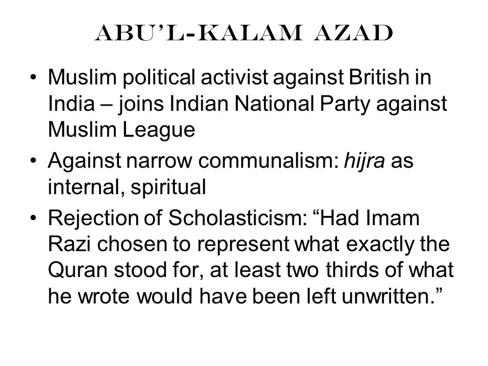 Abu'l-Kalam Azad Muslim political activist against British in India – joins Indian National Party against Muslim League Against narrow communalism: hi