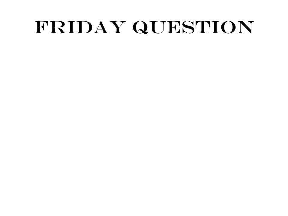 Friday Question