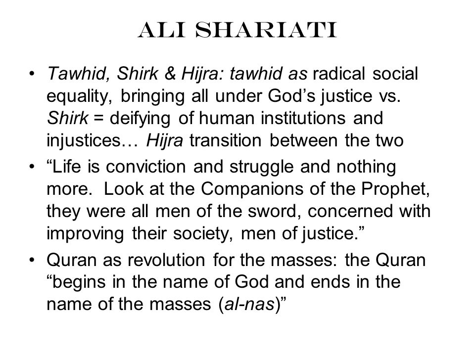 Ali Shariati Tawhid, Shirk & Hijra: tawhid as radical social equality, bringing all under God's justice vs. Shirk = deifying of human institutions and