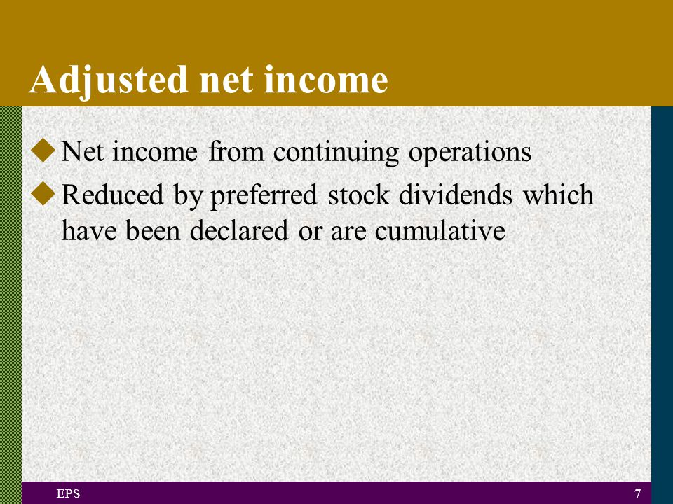 EPS7 Adjusted net income uNet income from continuing operations uReduced by preferred stock dividends which have been declared or are cumulative