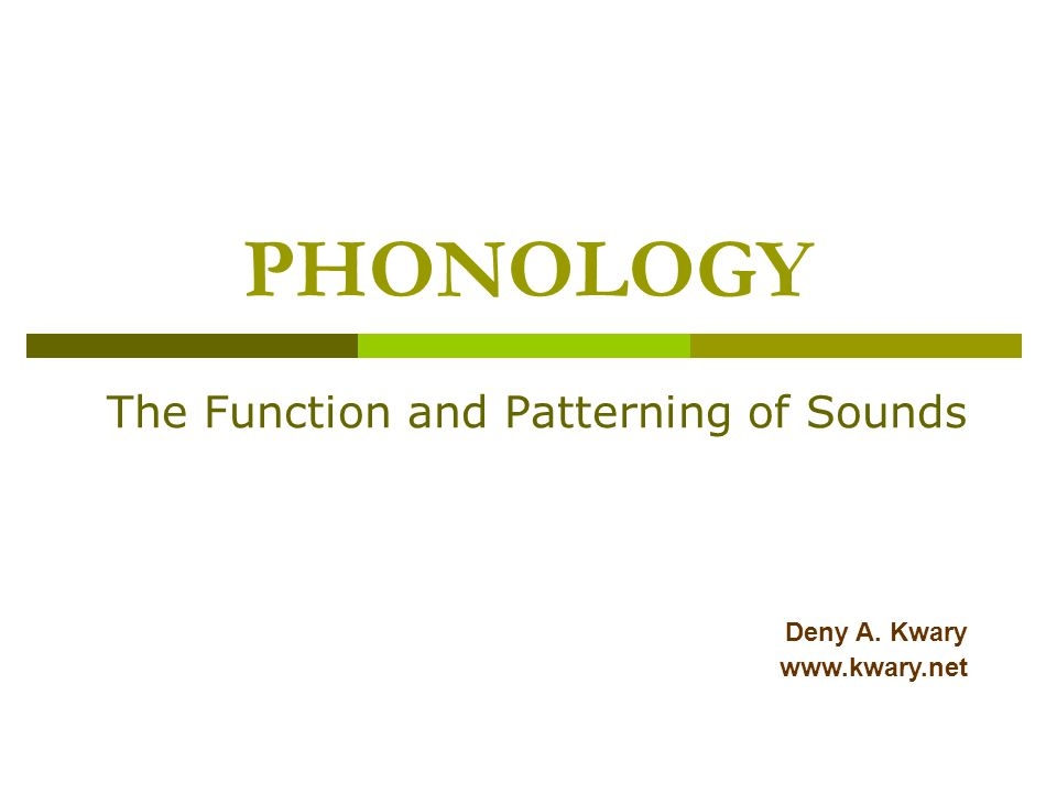 PHONOLOGY The Function and Patterning of Sounds Deny A. Kwary www.kwary.net