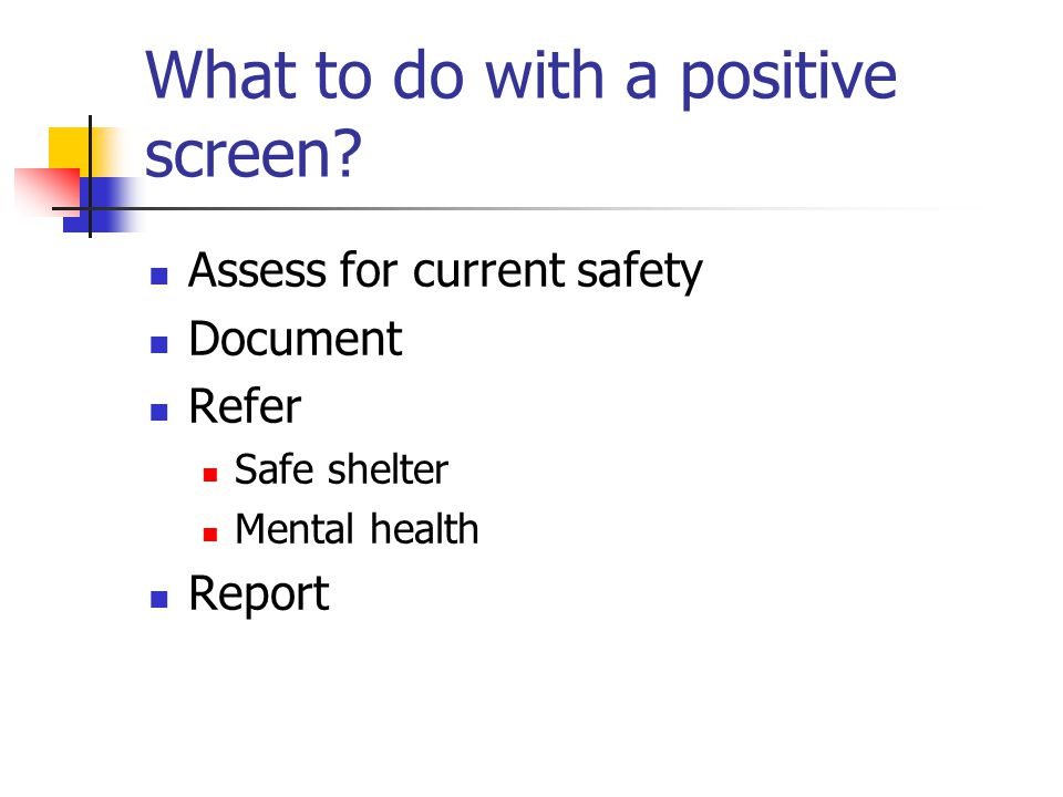 What to do with a positive screen.