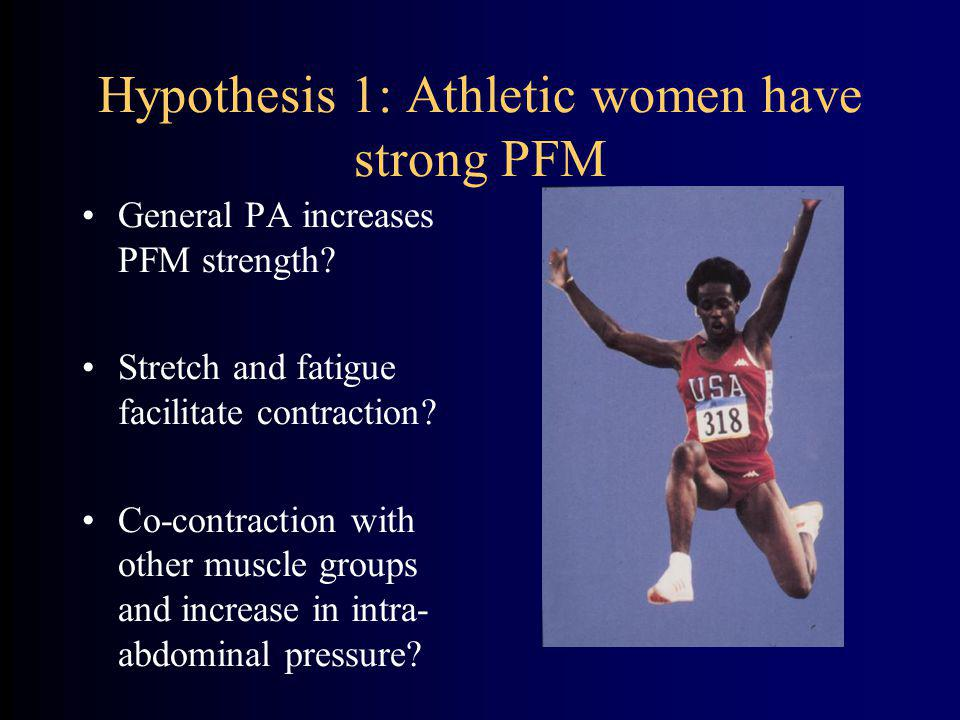 Hypothesis 1: Athletic women have strong PFM General PA increases PFM strength.