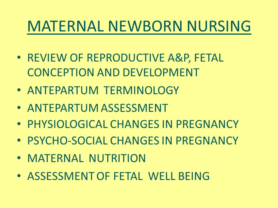 MATERNAL NEWBORN NURSING REVIEW OF REPRODUCTIVE A&P, FETAL CONCEPTION AND DEVELOPMENT ANTEPARTUM TERMINOLOGY ANTEPARTUM ASSESSMENT PHYSIOLOGICAL CHANG