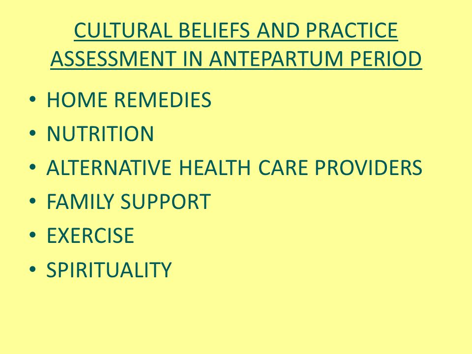 CULTURAL BELIEFS AND PRACTICE ASSESSMENT IN ANTEPARTUM PERIOD HOME REMEDIES NUTRITION ALTERNATIVE HEALTH CARE PROVIDERS FAMILY SUPPORT EXERCISE SPIRIT