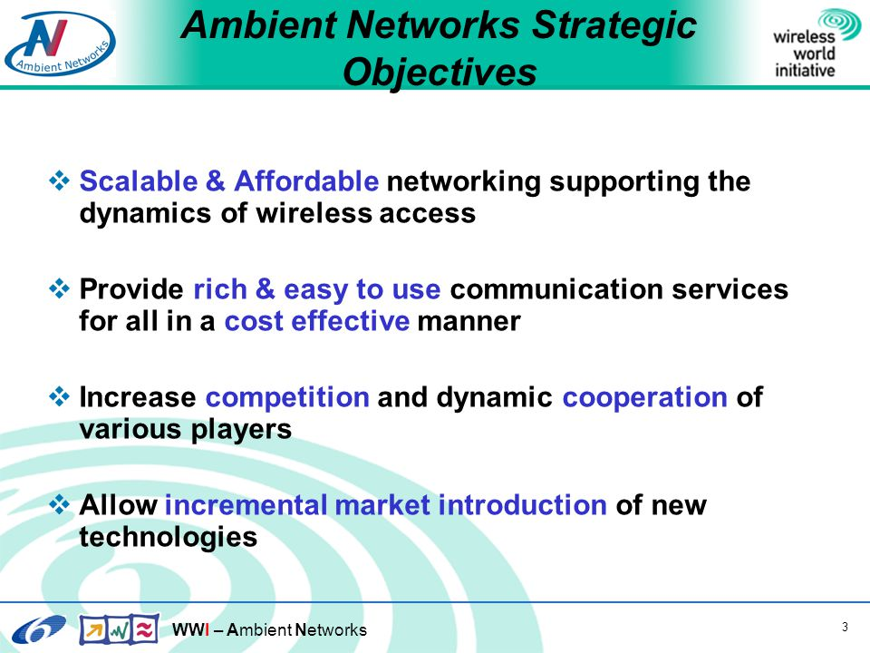 WWI – Ambient Networks 4 Network Challenges in the Wireless World  Heterogeneity  Terminal ===========  PANs  Vertical ===========  Horizontal layering  Network intelligence ==  Edge  Cellular vs.