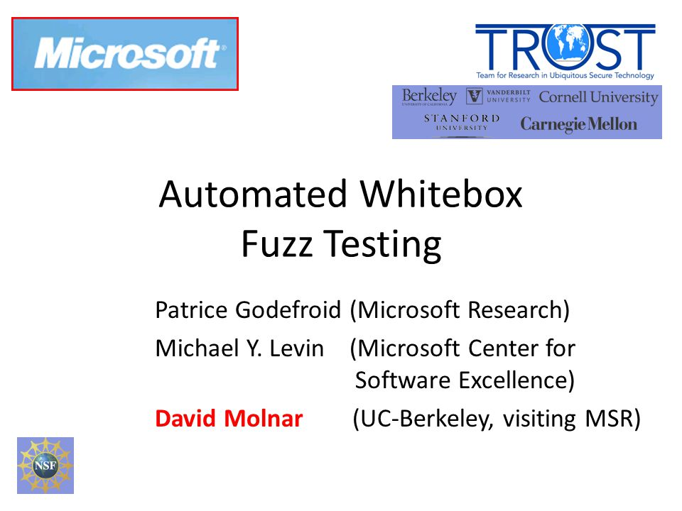 Automated Whitebox Fuzz Testing Patrice Godefroid (Microsoft Research) Michael Y.