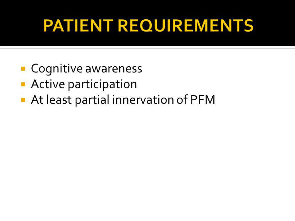  Cognitive awareness  Active participation  At least partial innervation of PFM