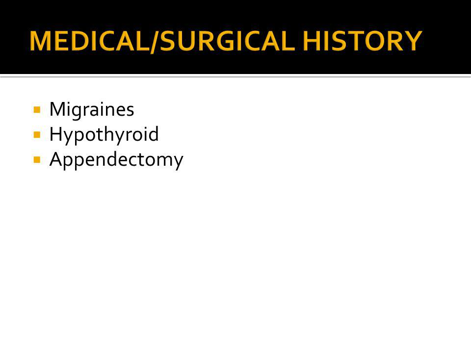  Migraines  Hypothyroid  Appendectomy