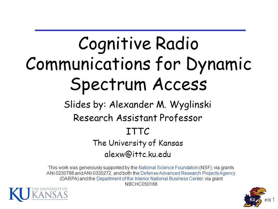 #16 1 Cognitive Radio Communications for Dynamic Spectrum Access Slides by: Alexander M.