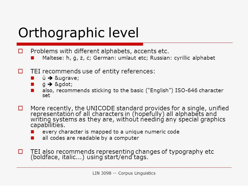 LIN 3098 -- Corpus Linguistics Orthographic level  Problems with different alphabets, accents etc.