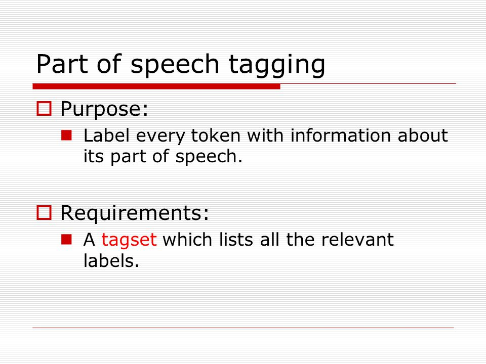 Part of speech tagging  Purpose: Label every token with information about its part of speech.
