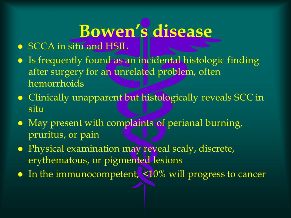 Bowen's disease l SCCA in situ and HSIL l Is frequently found as an incidental histologic finding after surgery for an unrelated problem, often hemorr