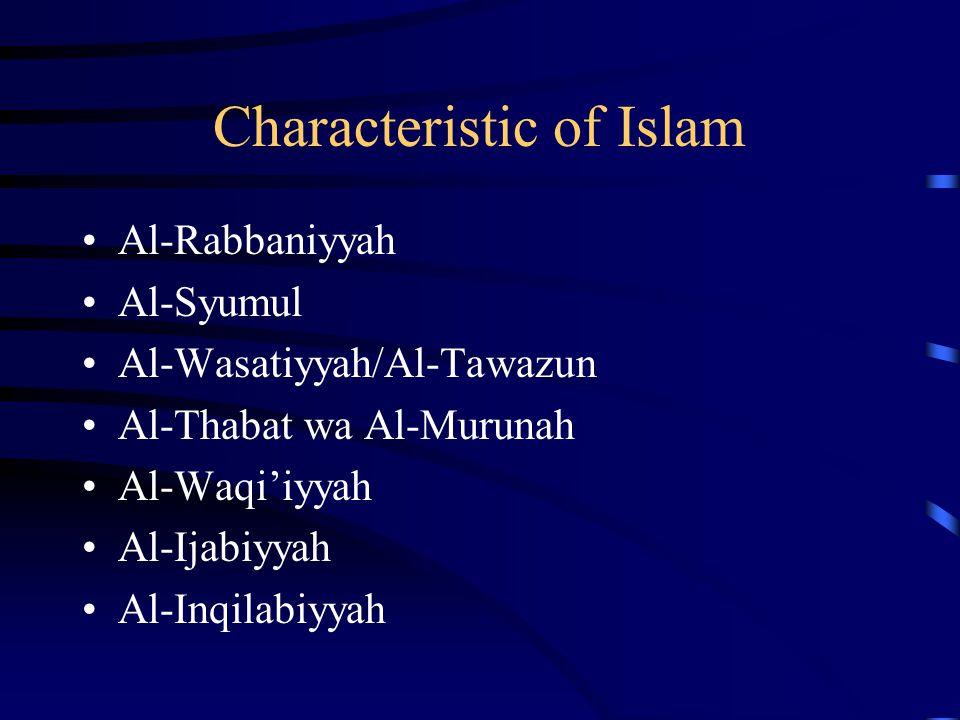 Characteristic of Islam Al-Rabbaniyyah Al-Syumul Al-Wasatiyyah/Al-Tawazun Al-Thabat wa Al-Murunah Al-Waqi'iyyah Al-Ijabiyyah Al-Inqilabiyyah