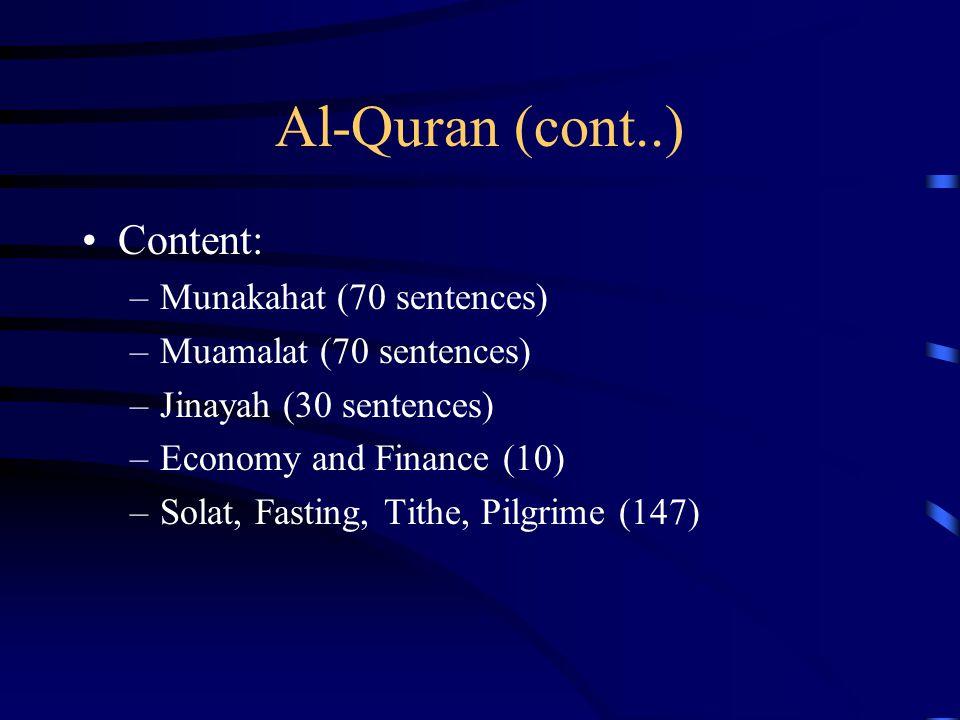 Al-Quran (cont..) Content: –Munakahat (70 sentences) –Muamalat (70 sentences) –Jinayah (30 sentences) –Economy and Finance (10) –Solat, Fasting, Tithe