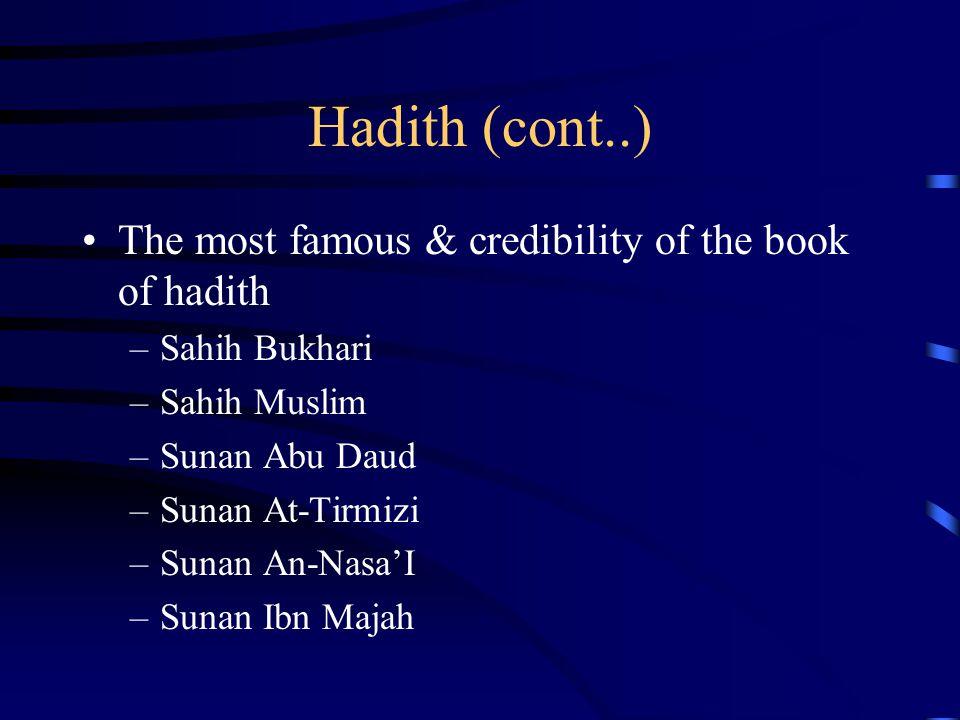 Hadith (cont..) The most famous & credibility of the book of hadith –Sahih Bukhari –Sahih Muslim –Sunan Abu Daud –Sunan At-Tirmizi –Sunan An-Nasa'I –S