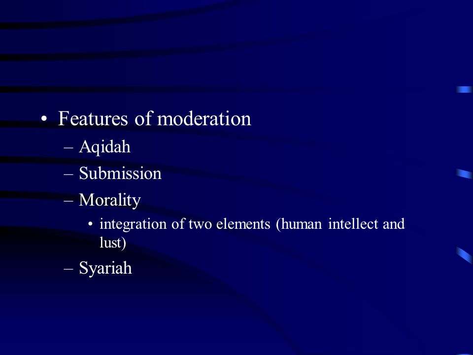 Features of moderation –Aqidah –Submission –Morality integration of two elements (human intellect and lust) –Syariah