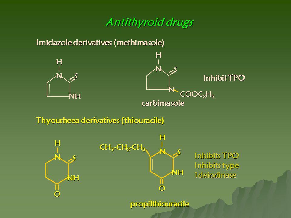 Antithyroid drugs Imidazole derivatives (methimasole) NHNH S O Thyourheea derivatives (thiouracile) NH CH 3 -CH 2 -CH 2 NH S O carbimasole propilthiouracile Inhibit TPO Inhibits TPO Inhibits type 1deiodinase NH N SH N COOC 2 H 5 N SH